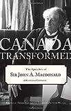 Canada Transformed: The Speeches of Sir John A. Macdonald