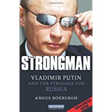 [THE STRONGMAN: VLADIMIR PUTIN AND THE STRUGGLE FOR RUSSIA ]by(Roxburgh, Angus )[Paperback]