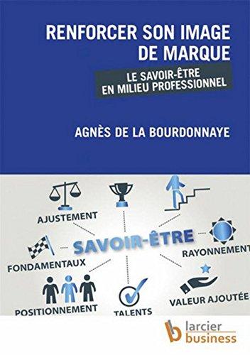 Renforcer son image de marque : Le savoir-être en milieu professionnel par Agnès de La Bourdonnaye