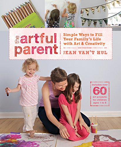 The Artful Parent: Simple Ways to Fill Your Family's Life with Art and Creativity--Includes over 60 Art Projects for Children Ages 1 to 8 -