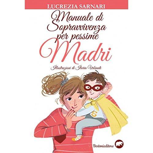 Manuale Di Sopravvivenza Per Pessime Madri