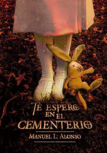 Te espero en el cementerio por Manuel L. Alonso
