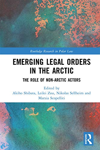 Emerging Legal Orders in the Arctic: The Role of Non-Arctic Actors (Routledge Research in Polar Law) (English Edition)