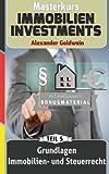 Grundlagen Immobilien- und Steuerrecht mit Bonuskapitel Mieterhöhungsstrategien: Machen Sie das