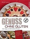 Genuss ohne Gluten: Infos, Tipps und 100 köstliche Rezepte