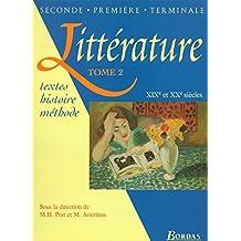 Littérature Seconde, Première, Terminale : Tome 2, XIXème et XXème siècles (Litterature)