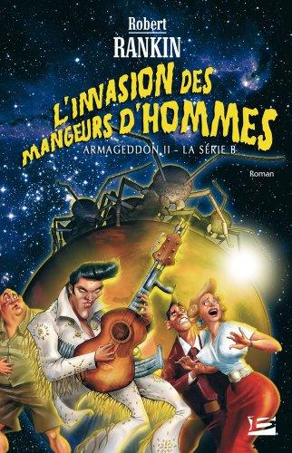 L'Invasion des mAngeurs d'hommes (Armageddon 2 : la série B) par Robert Rankin