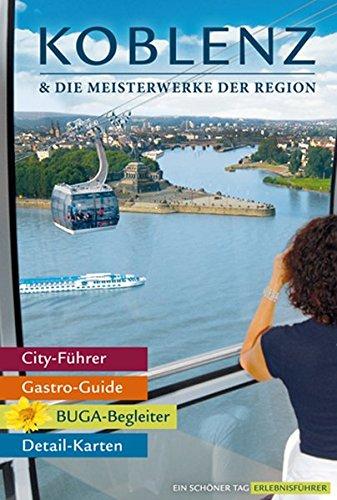 Koblenz & die Meisterwerke der Region, Das Erlebnis-Buch zur BUGA-Stadt, Die besten Tipps für einen Besuch an Rhein und Mosel