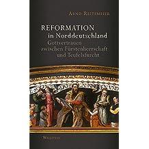 Reformation in Norddeutschland: Gottvertrauen zwischen Fürstenherrschaft und Teufelsfurcht
