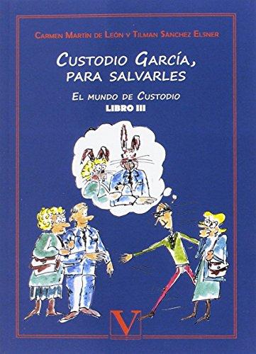 CUSTODIO GARCÍA, PARA SALVARLES. EL MUNDO DE CUSTODIO. LIBRO III (Narrativa, Band 1)