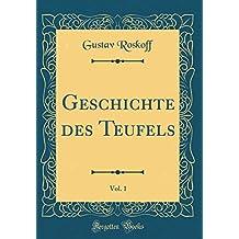 Geschichte des Teufels, Vol. 1 (Classic Reprint)