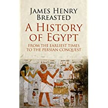 A History of Egypt from the Earliest Times to the Persian Conquest (English Edition)