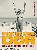 Sommer, Sonne, Nackedeis. FKK in der DDR - Thomas Kupfermann