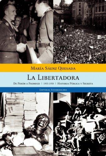 La libertadora: De Perón a Frondizi (1955-1958) Historia pública y secreta por María Sáenz Quesada