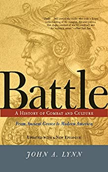 Battle: A History Of Combat And Culture by [Lynn, John A]