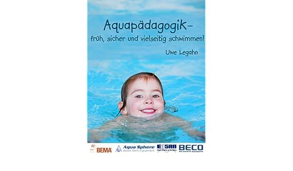 Aquapädagogik: - früh, sicher und vielseitig schwimmen! (German Edition)