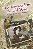 Love Lessons from the Old West: Wisdom From Wild Women by Chris Enss (2014-01-14)