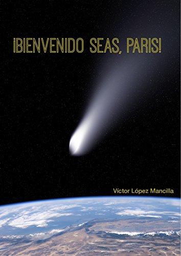 ¡BIENVENIDO SEAS, PARIS! por Víctor Manuel López Mancilla