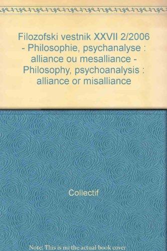 Broché - Filozofski vestnik xxvii 2/2006 - philosophie, psychanalyse : alliance ou mésalliance - philosophy, psychoanalysis : alliance or misalliance