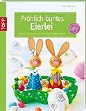 Fröhlich-buntes Eierlei: Ostereier gestalten und Ideen rund ums Ei - Pia Pedevilla
