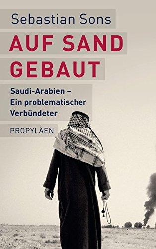 Auf Sand gebaut: Saudi-Arabien - Ein problematischer Verbündeter