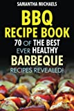 Best Barbecue Books - BBQ Recipe Book: 70 of the Best Ever Review