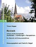 Rostock: Urbane Kulturlandschaft: Stadtbilder * Wandlungen * Perspektiven