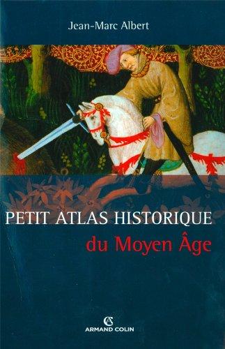 Petit Atlas historique du Moyen Âge par Jean-Marc Albert