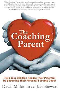 The Coaching Parent: Help Your Children Realise Their Potential by Becoming Their Personal Success Coach (English Edition) par [David Miskimin, Jack Stewart]