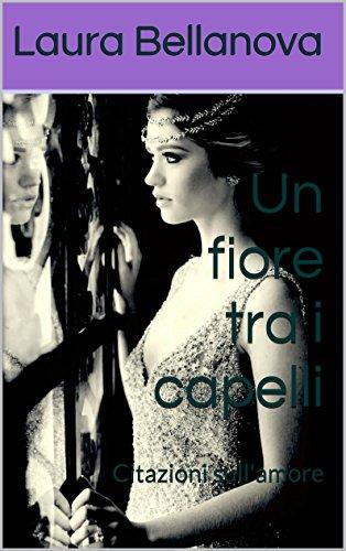 Un Fiore Tra I Capelli Citazioni Sull Amore Italian