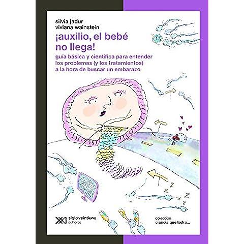 ¡Auxilio, el bebé no llega! Guía básica y científica para entender los problemas (y los tratamientos) a la hora de buscar un embarazo (Ciencia que ladra… serie