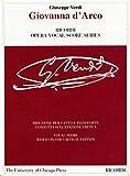 Giovanna D'Arco: Dramma Lirico in Four Acts. Libretto by Temistocle Solera. the Piano-Vocal Score (Works of Giuseppe Verdi: Piano-Vocal Scores)
