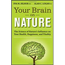 Your Brain On Nature: The Science of Nature's Influence on Your Health, Happiness and Vitality by Eva M. Selhub MD (2012-04-16)
