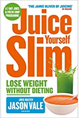 Juice Yourself Slim: Lose Weight Without Dieting: The Healthy Way to Lose Weight Without Dieting Paperback