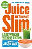 Juice Yourself Slim: Lose Weight Without Dieting