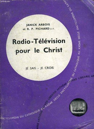 Radio-television pour le christ. collection je sais-je crois n° 132. encyclopedie du catholique au xxeme.