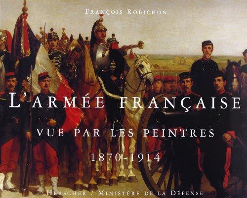 L'Arme franaise vue par les peintres, 1870-1914
