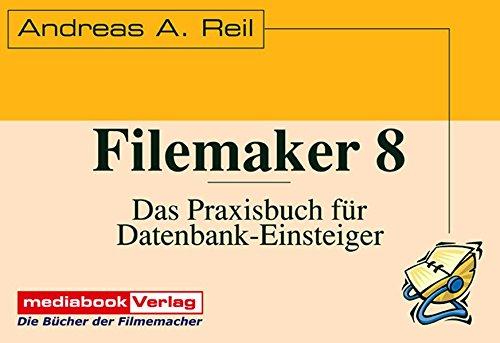Filemaker 8: Das Praxisbuch für Datenbank-Einsteiger