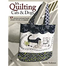 By Lynette Anderson - It's Quilting Cats and Dogs: 15 Heart-Warming Projects Combining Patchwork, Applique and Stitchery
