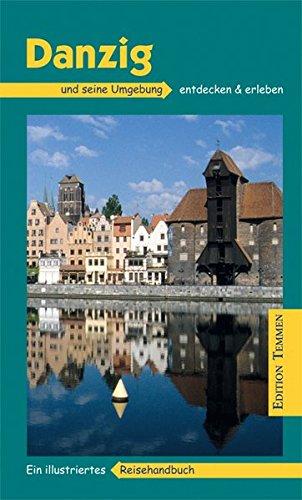 Danzig und seine Umgebung: Ein illustriertes Reisehandbuch