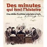 Des minutes qui font l'histoire : Cinq siècles d'archives notariales à Paris