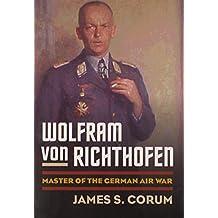 Wolfram Von Richthofen: Master of the German Air War (Modern War Studies (Hardcover))