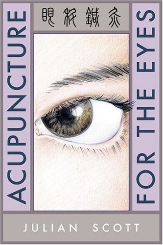 Acupuncture For The Eyes by Julian Scott (2005-06-01)