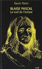 Blaise Pascal, la nuit de l'extase de Xavier Patier