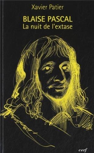 Blaise Pascal, la nuit de l'extase par Xavier Patier