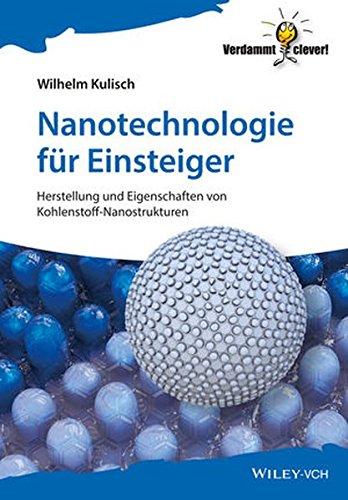 Nanotechnologie für Einsteiger: Herstellung und Eigenschaften von Kohlenstoff-Nanostrukturen (Verdammt clever!)