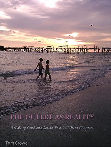 The Outlet As Reality: A Tale of Land and Sea as Told in Fifteen Chapters (English Edition)