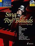 Sing Pop Ballads: 12 Famous Pop Songs. Gesang. Ausgabe mit mp3-CD. (Schott Vocal Lounge)