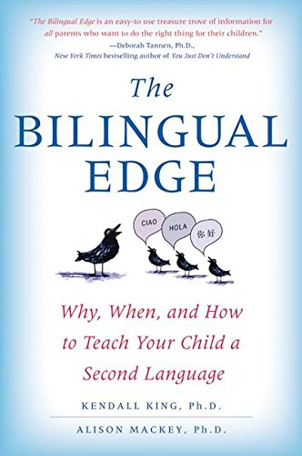 The Bilingual Edge: Why, When, and How to Teach Your Child a Second Language por Kendall King