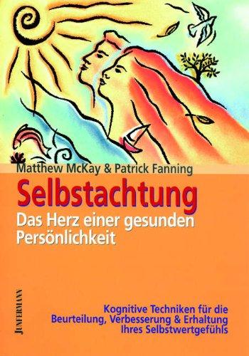 Selbstachtung, das Herz einer gesunden Persönlichkeit: Kognitive Techniken für die Verbesserung des Selbstwertgefühls (Einer Erhaltung Die Gesunden)